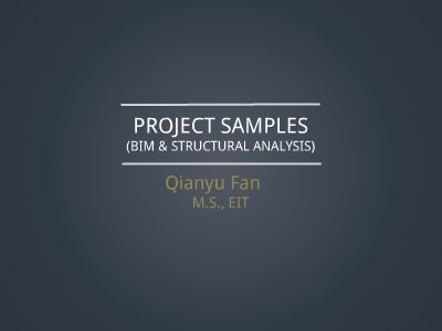Working Samples (BIM & Structural Analysis)_Qianyu Fan 幻灯片制作软件